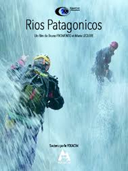 Rio Patagonicos, Bruno Fromento, canyoneurs Patagonie chilienne, festival explorimages nice film nature et aventure
